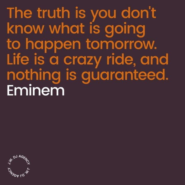 The truth is you don't know what is going to happen tomorrow.  Life is a crazy ride , and nothing is guaranteed.  @eminem  #quote #motivation #quoteoftheday #inspiration #love #inspirationalquotes #success #instaquote #jwdjs #jwdjagency #quotestoliveby #life #motivationalquotes #business #entrepreneur #inspirational #lifequotes #lifestyle #happy  #music  #goodvibes #inspiringartists #internationaldjs #love #bekind #bekindtoothers 